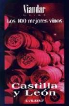 Portada de LOS 100 MEJORES VINOS CASTILLA Y LEON (VIANDAR GUIAS)
