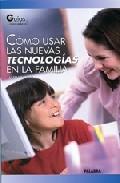 Portada de COMO USAR LAS NUEVAS TECNOLOGIAS EN LA FAMILIA