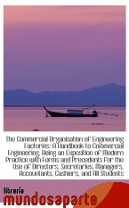 Portada de THE COMMERCIAL ORGANISATION OF ENGINEERING FACTORIES: A HANDBOOK TO COMMERCIAL ENGINEERING, BEING AN