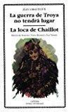 Portada de LA GUERRA DE TROYA NO TENDRA LUGAR ; LA LOCA DE CHAILLOT
