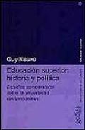 Portada de EDUCACION SUPERIOR: HISTORIA Y POLITICA ESTUDIOS COMPARATIVOS SOBRE LA UNIVERSIDAD CONTEMPORANEA