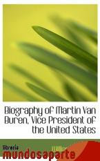 Portada de BIOGRAPHY OF MARTIN VAN BUREN, VICE PRESIDENT OF THE UNITED STATES