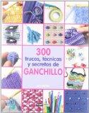 Portada de 300 TRUCOS, TECNICAS Y SECRETOS DE GANCHILLO