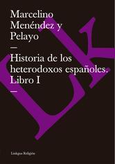 Portada de HISTORIA DE LOS HETERODOXOS ESPAÑOLES. LIBRO I (EBOOK)
