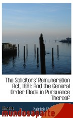 Portada de THE SOLICITORS` REMUNERATION ACT, 1881: AND THE GENERAL ORDER MADE IN PURSUANCE THEREOF
