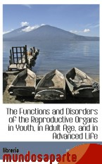 Portada de THE FUNCTIONS AND DISORDERS OF THE REPRODUCTIVE ORGANS IN YOUTH, IN ADULT AGE, AND IN ADVANCED LIFE