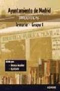 Portada de BIBLIOTECAS GRUPO I AYUNTAMIENTO DE MADRID. TEMARIO