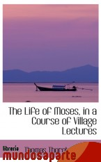 Portada de THE LIFE OF MOSES, IN A COURSE OF VILLAGE LECTURES
