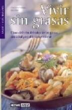 Portada de VIVIR SIN GRASAS: COMO DISFRUTAR DEL SABOR DE LAS GRASAS CON SALUD Y EQUILIBRIO NUTRICIONAL