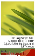 Portada de THE HOLY SCRIPTURES, CONSIDERED AS TO THEIR OBJECT, AUTHORITY, USES, AND SUFFICIENCY