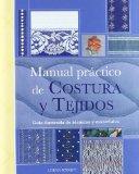 Portada de MANUAL PRACTICO DE COSTURA Y TEJIDOS: GUIA ILUSTRADA DE TECNICAS Y MATERIALES