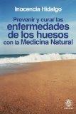 Portada de PREVENIR Y CURAR LAS ENFERMEDADES DE LOS HUESOS CON LA MEDICINA NATURAL