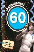 Portada de ¡FELICIDADES! 60: EL LIBRO DE LOS HOMBRES QUE CUMPLEN 60 AÑOS