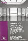 Portada de INNOVACION EMPRESARIAL, CLASE CREATIVA Y DESARROLLO ECONOMICO EN ESPAÑA