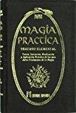 Portada de MAGIA PRACTICA: TRATADO ELEMENTAL: TEORIA, INICIACION, REALIZACION Y APLICACION PRACTICA DE LOS MAS ALTOS FENOMENOS DE LA MAGIA