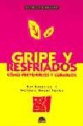 Portada de GRIPE Y RESFRIADOS: COMO PREVENIRLOS Y CURARLOS