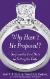 Portada de WHY HASN'T HE PROPOSED?: GO FROM THE FIRST DATE TO SETTING THE DATE