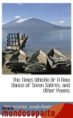 Portada de THE TIMES WHISTLE OR A NEW DANCE OF SEVEN SATIRES, AND OTHER POEMS