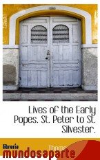 Portada de LIVES OF THE EARLY POPES. ST. PETER TO ST. SILVESTER