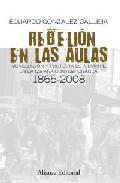 Portada de REBELION EN LAS AULAS: MOVILIZACION Y PROTESTA ESTUDIANTIL EN LA ESPAÑA CONTEMPORANEA 1865-2008