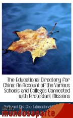 Portada de THE EDUCATIONAL DIRECTORY FOR CHINA: AN ACCOUNT OF THE VARIOUS SCHOOLS AND COLLEGES CONNECTED WITH P