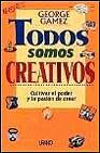 Portada de TODOS SOMOS CREATIVOS: CULTIVAR EL PODER Y LA PASION DE CREAR
