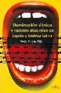 Portada de DOMINACION ETNICA Y RACISMO DISCURSIVO EN ESPAÑA Y LATINO AMERICA