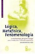 Portada de LOGICA, METAFISICA, FENOMENOLOGIA: LA FENOMENOLOGIA DEL ESPIRITU DE HEGEL COMO INTRODUCCION A LA FILOSOFIA ESPECULATIVA
