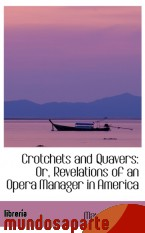 Portada de CROTCHETS AND QUAVERS: OR, REVELATIONS OF AN OPERA MANAGER IN AMERICA