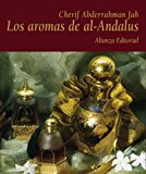Portada de LOS AROMAS DEL AL-ANDALUS: LA CULTURA ANDALUSI A TRAVES DE LOS PERFUMES, ESPECIAS Y PLANTAS AROMATICAS