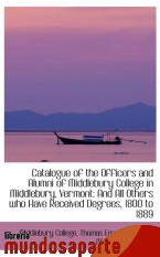 Portada de CATALOGUE OF THE OFFICERS AND ALUMNI OF MIDDLEBURY COLLEGE IN MIDDLEBURY, VERMONT: AND ALL OTHERS WH