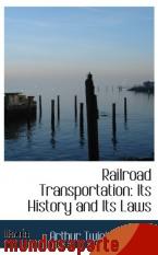 Portada de RAILROAD TRANSPORTATION: ITS HISTORY AND ITS LAWS