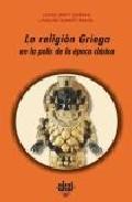 Portada de LA RELIGION GRIEGA EN EL PAIS DE LA EPOCA CLASICA