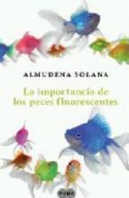 Portada de LA IMPORTANCIA DE LOS PECES FLUORESCENTES (EBOOK)