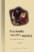 Portada de HACIENDO ESPECIAL LA MUSICA: FORMAS PRACTICAS DE HACER MUSICA