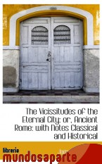 Portada de THE VICISSITUDES OF THE ETERNAL CITY: OR, ANCIENT ROME: WITH NOTES CLASSICAL AND HISTORICAL