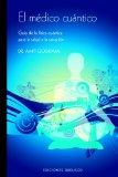 Portada de EL MEDICO CUANTICO: GUIA DE LA FISICA CUANTICA PARA LA SALUD Y LASANACION