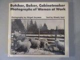 Portada de BUTCHER, BAKER, CABINETMAKER: PHOTOGRAPHS OF WOMEN AT WORK