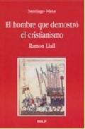 Portada de EL HOMBRE QUE DEMOSTRO EL CRISTIANISMO. RAMON LLUL