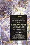 Portada de MIS ANTEPASADOS ME DUELEN: PSICOGENEALOGIA Y CONSTELACIONES FAMILIARES