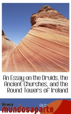 Portada de AN ESSAY ON THE DRUIDS, THE ANCIENT CHURCHES, AND THE ROUND TOWERS OF IRELAND