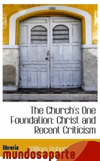 Portada de THE CHURCH`S ONE FOUNDATION: CHRIST AND RECENT CRITICISM