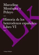 Portada de HISTORIA DE LOS HETERODOXOS ESPAÑOLES. LIBRO VI (EBOOK)