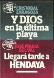 Portada de Y DIOS EN LA ULTIMA PLAYA / LLEGARA TARDE A HENDAYA