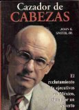 Portada de CAZADOR DE CABEZAS. EL RECLUTAMIENTO DE EJECUTIVOS EN MEXICO, VISTO POR UN EXPERTO