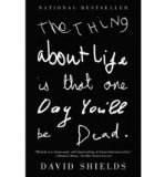 Portada de [(THE THING ABOUT LIFE IS THAT ONE DAY YOU'LL BE DEAD)] [BY: DAVID SHIELDS]
