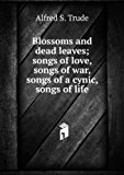 Portada de BLOSSOMS AND DEAD LEAVES; SONGS OF LOVE, SONGS OF WAR, SONGS OF A CYNIC, SONGS OF LIFE