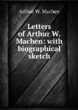 Portada de LETTERS OF ARTHUR W. MACHEN: WITH BIOGRAPHICAL SKETCH