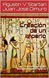 CREACIÓN DE UN IMPERIO: CONSOLIDACIÓN DEL ANTIGUO IMPERIO EGIPCIO