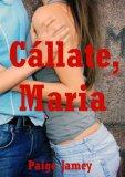 Portada de CÁLLATE, MARIA: UNA HISTORIA ERÓTICA